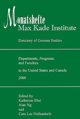 Monatshefte/Max Kade Institute: Directory of German Studies Departments, Programs and Faculties in the United States and Canada (Paperback)