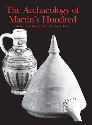 The Archaeology of Martin's Hundred: Part 1, Interpretive Studies; Part 2, Artifact Catalog (Hardback)