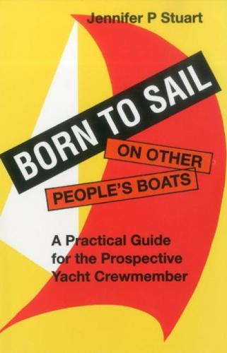 Born to Sail on Other People's Boats: Practical Guide for the Prospective Yacht Crewmember - Seafarer Books (Paperback)