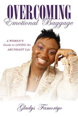 Overcoming Emotional Baggage: A Woman's Guide to Living the Abundant Life (Paperback)