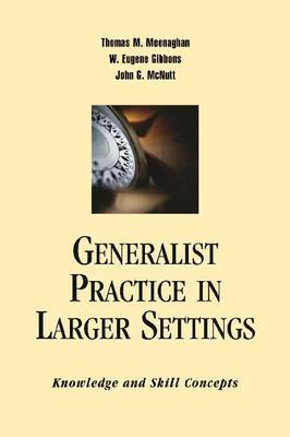 Generalist Practice in Larger Settings: Knowledge and Skill Concepts (Paperback)