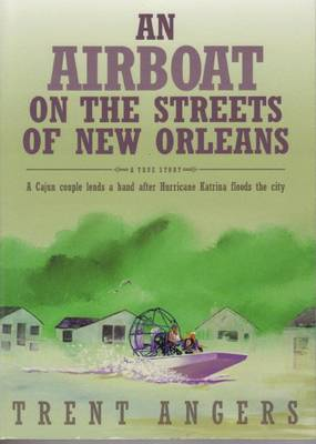 An Airboats on the Streets of New Orleans: Cajun Couple Lends a Hand After Hurricane Katrina (Paperback)