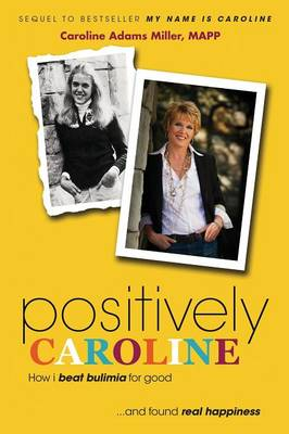 Positively Caroline: How I beat bulimia for good ... and found real happiness (Paperback)