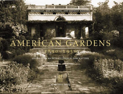 American Gardens, 1890-1930: Pt. 1: The Northeast, Mid-Atlantic and Midwest Regions - Urban and Suburban Domestic Architecture S. (Hardback)
