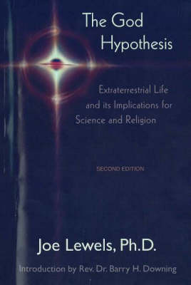 God Hypothesis: Extraterrestrial Life and Its Implications for Science and Religion (Paperback)