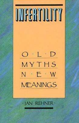 Infertility: Old Myths, New Meanings (Paperback)