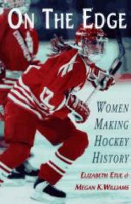 On the Edge: Women Making Hockey History (Paperback)