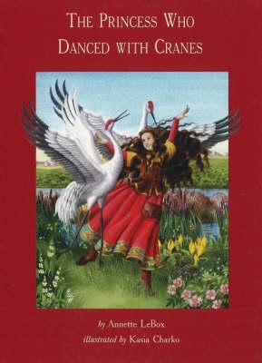 The Princess Who Danced with Cranes (Hardback)