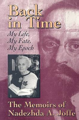 Back in Time: My Life, My Fate, My Epoch - the Memoirs of Nadezhda A.Joffe (Paperback)