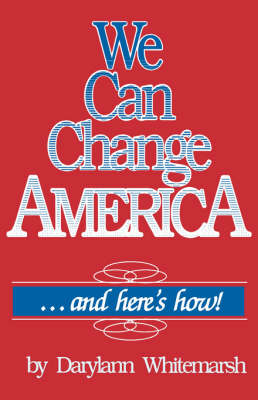 We Can Change America ... and Here's How! (Paperback)