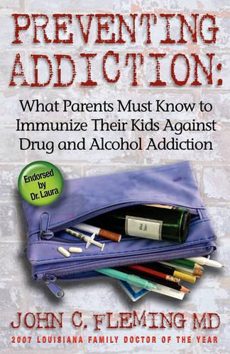 Preventing Addiction: What Parents Must Know to Immunize Their Kids Against Drug and Alcohol Addiction (Paperback)