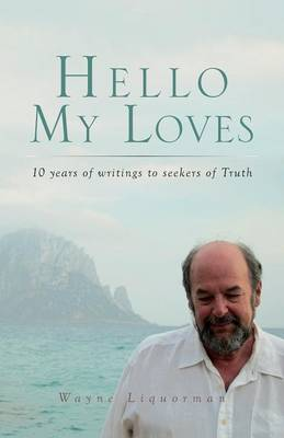Hello My Loves...10 Years of Writings to Seekers of Truth (Paperback)