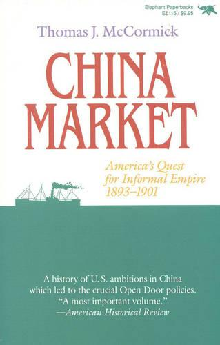 China Market: America's Quest for Informal Empire, 1893-1901 (Paperback)