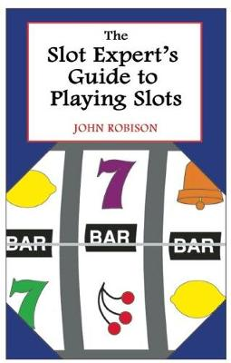 The Slot Expert's Guide to Playing Slots (Paperback)