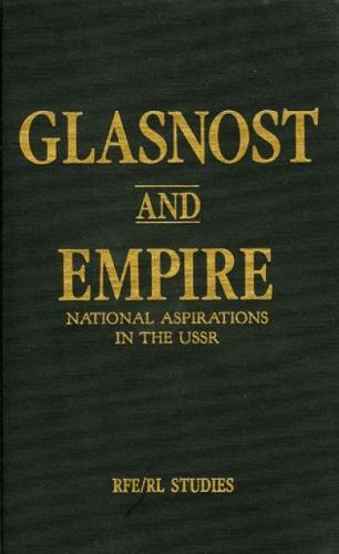 Glasnost and Empire: National Aspirations in the U.S.S.R. (Hardback)