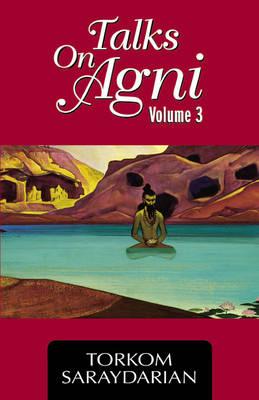 Talks on Agni: v. 3 (Paperback)