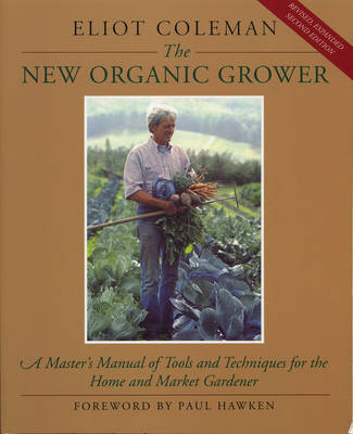 The New Organic Grower: Master's Manual of Tools and Techniques for the Home and Market Gardener (Paperback)