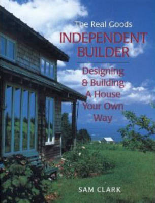Independent Builder: Designing & Building a House Your Own Way (Paperback)