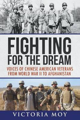 Fighting for the Dream: Voices of Chinese American Veterans from World War II to Afghanistan (Paperback)