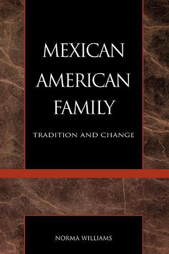 The Mexican American Family: Tradition and Change - The Reynolds Series in Sociology (Paperback)