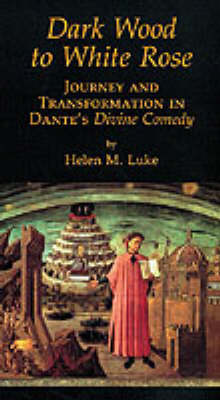 """Dark Wood to White Rose: Journey and Transformation in Dante's """"Divine Comedy"""" (Paperback)"""