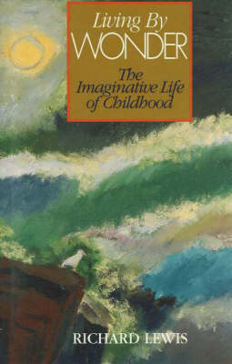 Living by Wonder: The Imaginative Life of Childhood (Hardback)