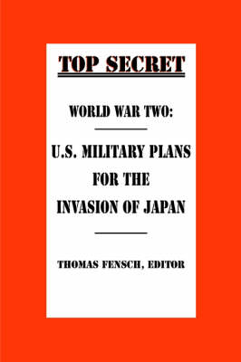 World War Two: U.S. Military Plans for the Invasion of Japan (Hardback)