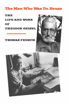 The Man Who Was Dr. Seuss: The Life and Work of Theodor Geisel (Hardback)