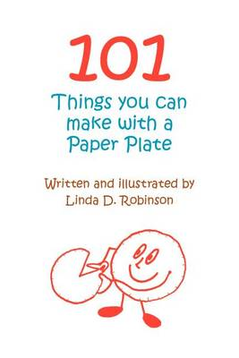 101 Things You Can Make with a Paper Plate (Paperback)