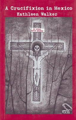 Crucifixion in Mexico (Hardback)