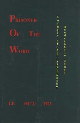 Prisoner of the Word: A Memoir of the Vietnamese Reeducation Camps (Hardback)