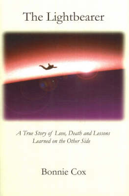 Lightbearer, The: A True Story of Love, Death, and Lessons Learned o (Hardback)