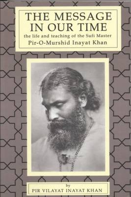 Message in Our Time: The Life & Teaching of the Sufi Master Pir-O-Murshid Inayat Khan. (Paperback)