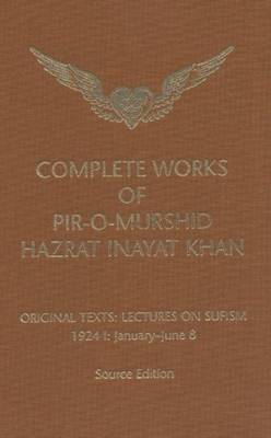Complete Works of Pir-O-Murshid Hazrat Inayat Khan: Lectures on Sufism 1924 I - January to June 8 (Hardback)