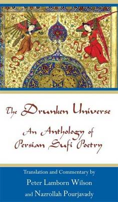 The Drunken Universe: An Anthology of Persian Sufi Poetry (Paperback)