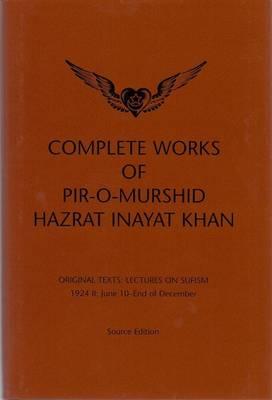 Complete Works of Pir-O-Murshid Hazrat Inayat Khan: Lectures on Sufism 1924 II - June 10 - End of December (Hardback)