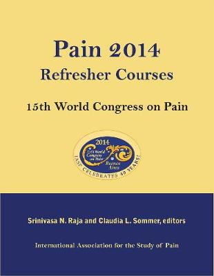 Pain 2014 Refresher Courses: 15th World Congress on Pain: 15th World Congress on Pain (Paperback)