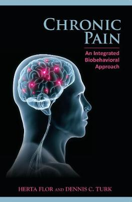 Chronic Pain: An Integrated Biobehavioral Approach: An Integrated Biobehavioral Approach (Paperback)
