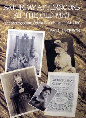 Saturday Afternoons at the Old Met: The Metropolitan Opera Broadcasts, 1931-1950 (Hardback)