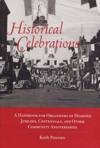 Historical Celebrations: A Handbook for Organizers of Diamond Jubilees, Centennials and Other Community Anniversaries (Paperback)
