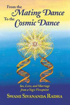 From the Mating Dance to the Cosmic Dance: Sex, Love and Marriage from a Yogic Viewpoint (Hardback)