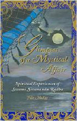 Glimpses of a Mystical Affair: Spiritual Experiences of Swami Sivananda Radha (Hardback)