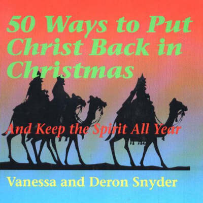 50 Ways to Put Christ Back in Christmas: And Keep the Spirit All Year (Paperback)
