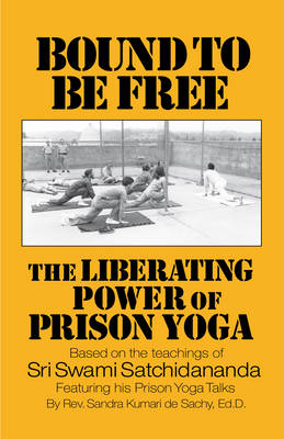 Bound to be Free: The Liberating Power of Prison Yoga (Paperback)