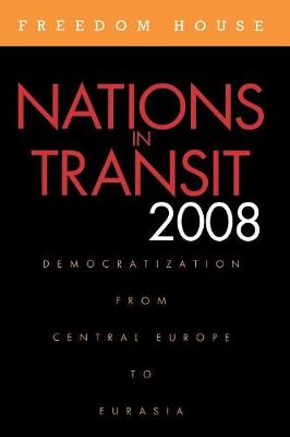 Nations in Transit 2008: Democratization from Central Europe to Eurasia - Nations in Transit (Paperback)