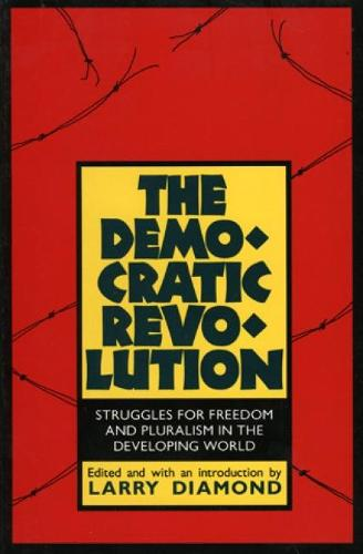 The Democratic Revolution: Struggles for Freedom and Pluralism in the Developing World (Hardback)