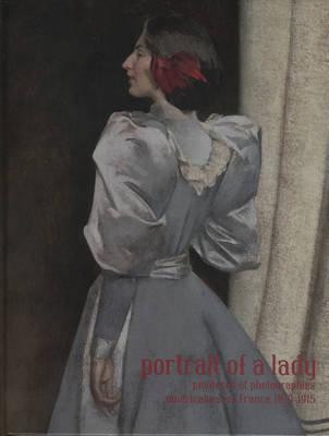 Portrait of a Lady: Peintures et Photographies Americaines en France, 1870-1915 (Hardback)