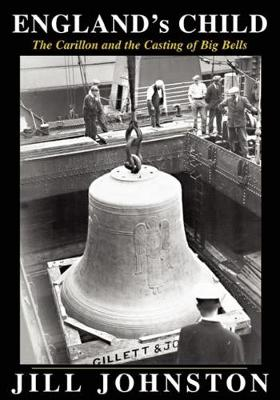 England's Child, The Carillon and the Casting of Big Bells (Hardback)