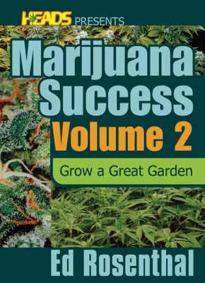 Ed Rosenthal's Marijuana Success Vol. 2: Grow a Great Garden (Paperback)