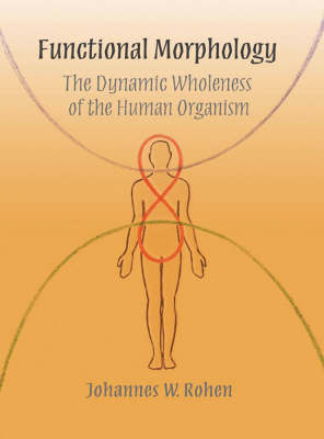 Functional Morphology: The Dynamic Wholeness of the Human Organism (Hardback)